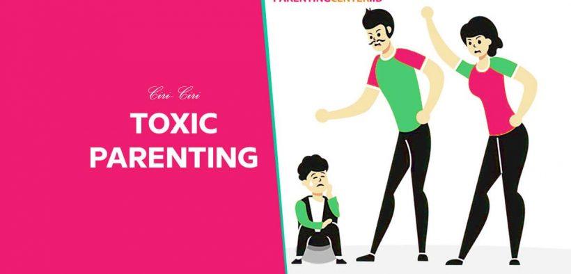 Apa itu Toxic Parent dan Ciri- ciri Toxic Parenting